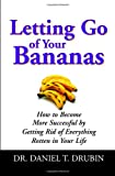 Letting Go of Your Bananas, Daniel T. Drubin, 0446579572