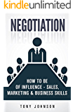 Negotiation: How To Be of Influence - Sales, Marketing & Business Skills (Company Strategy, Product Development, Corporate Strategy, Planning Methods, CEO, Mindset, Business Goals Book 1)