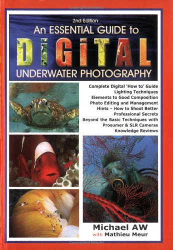 An Essential Guide to Digital Underwater Photography: A Complete How-To Guide
