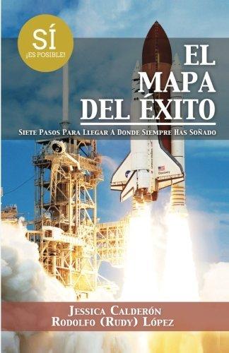 El Mapa del ?xito: Siete Pasos Para Llegar A Donde Siempre Has So?ado (Spanish Edition) by Jessica Calder?n - Malls Shopping El Paso