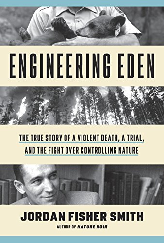 Engineering Eden: The True Story of a Violent Death, a Trial, and the Fight over Controlling Nature cover