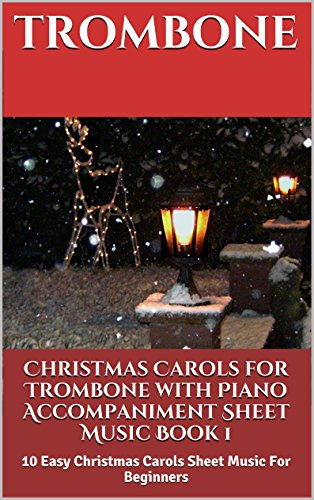 Christmas Carols For Trombone With Piano Accompaniment Sheet Music Book 1: 10 Easy Christmas Carols For Beginners