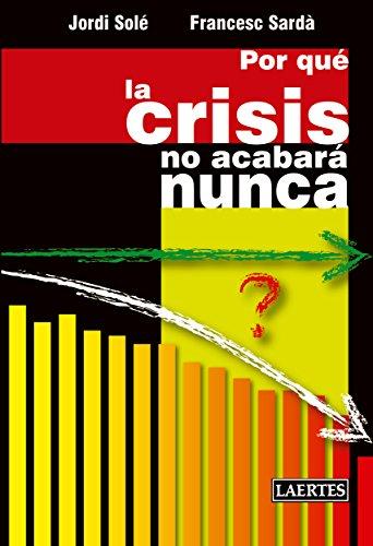 Descargar Libro Por Qué La Crisis No Acabará Nunca Jordi Solé