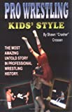 Pro Wrestling Kids Style: The Most Amazing Untold Story in Professional Wrestling History, Second Edition