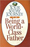 Your Thirty-Day Journey to Being a World-Class Father, C. W. Neal, 0840796269