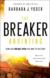 img - for The Breaker Anointing: How God Breaks Open the Way to Victory book / textbook / text book