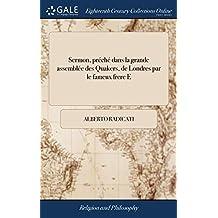 Sermon, Préché Dans La Grande Assemblée Des Quakers, de Londres Par Le Fameux Frere E: Elwall, Dit l'Inspiré. Traduit de l'Anglois.