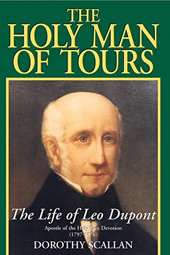 The Holy Man of Tours: The Life of Leo Dupont (1797-1876), Apostle of the Holy Face Devotion ()