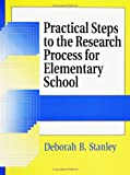 Practical Steps to the Research Process for Elementary School, Deborah B. Stanley, 1563087642