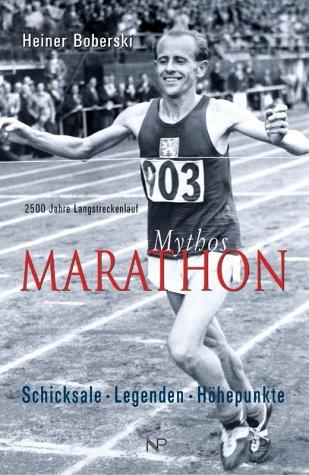 Mythos Marathon. Schicksale - Legenden - Höhepunkte