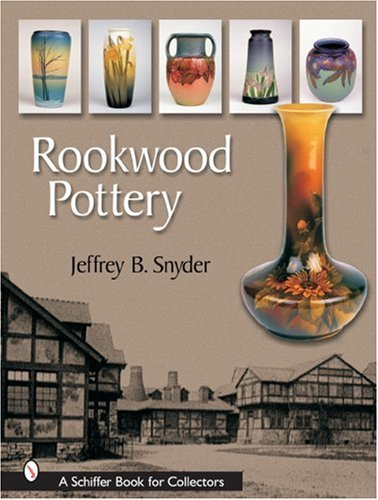 Rookwood Pottery (Schiffer Book for Collectors (Hardcover)) by Schiffer Pub Ltd