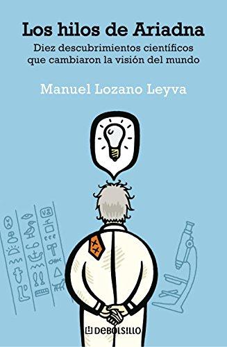 Descargar Libro Los Hilos De Ariadna: Diez Descubrimientos Científicos Que Cambiaron La Visión Del Mundo Manuel Lozano Leyva