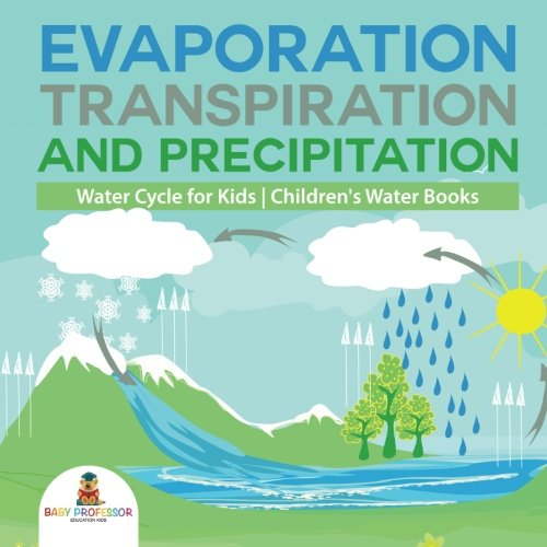 Evaporation, Transpiration and Precipitation | Water Cycle for Kids | Children's Water Books