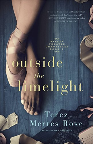 Outside the Limelight (Ballet Theatre Chronicles Book 2) by [Mertes Rose, Terez]