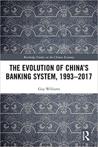 The Evolution Of China S Banking System 1993 2017 Routledge Studies On The Chinese Economy Williams Guy 9781138496972 Amazon Com Books