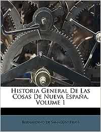 Historia General De Las Cosas De Nueva España, Volume 1: Amazon.es: Bernardino de Sahagún (Fray): Libros