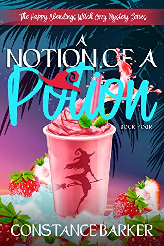 A Notion of a Potion (The Happy Blending Witch Cozy Mystery Series Book 4) by [Barker, Constance]