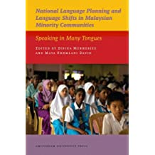 National Language Planning and Language Shifts in Malaysian Minority Communities: Speaking in Many Tongues (AUP - IIAS Publications) (2011-07-15)