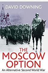 The Moscow Option: An Alternative Second World War Kindle Edition