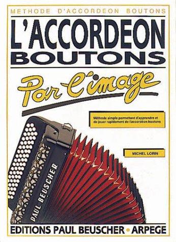 Partition : L'accordéon à boutons M. Lorin Partition – 1 mai 1996 Michel Lorin Paul Beuscher B0002DVOF0 Music