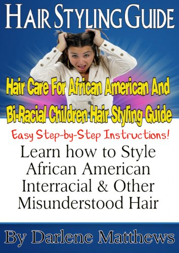 Hair Styling Guide: Hair Care For African American And Bi-Racial Children: Quickly style, grow and maintain healthier more beautiful African American and Bi-racial hair in record time.