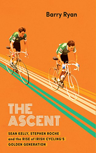 The Ascent: Sean Kelly, Stephen Roche and the Rise of Irish Cycling's Golden - Italia Independent