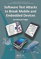 Software Test Attacks to Break Mobile and Embedded Devices (Chapman & Hall/CRC Innovations in Software Engineering and Software Development Series)