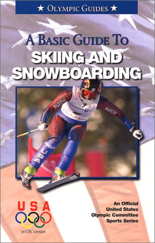 A Basic Guide to Skiing and Snowboarding (Official U.S. Olympic Sports)