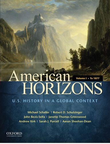 (American Horizons: U.S. History in a Global Context, Volume I: To 1877)