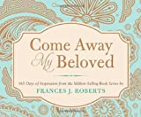 Come Away My Beloved, Frances J. Roberts, 1616269243
