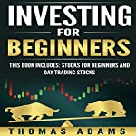 Investing for Beginners: 2 Manuscripts: Stocks for Beginners and Day Trading Stocks | Thomas Adams