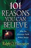 101 Reasons You Can Believe: Why the Christian Faith Makes Sense (Examine the Evidence)