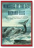Monsters Of The Sea: The History, Natural History, and Mythology of the Oceans' Most Fantastic Creatures