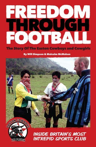 Freedom Through Football: The Story of the Easton Cowboys and Cowgirls: Inside Britain's Most Intrepid Sports Club by Will Simpson (2012-09-28) pdf