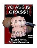 Yo A$$ Is GRA$$: Tales From a Rednek Gangsta