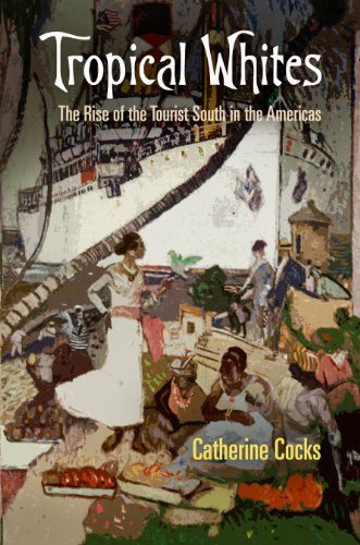 Tropical Whites: The Rise of the Tourist South in the Americas (Nature and Culture in America)