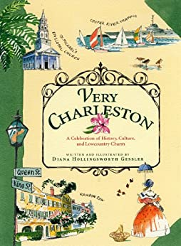 Very Charleston: A Celebration of History, Culture, and Lowcountry Charm by [Gessler, Diana Hollingsworth]