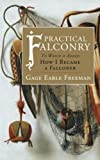 Practical Falconry: To Which is Added, How I Became a Falconer