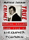 alexander pichushkin serial killer case file 1 true crimes