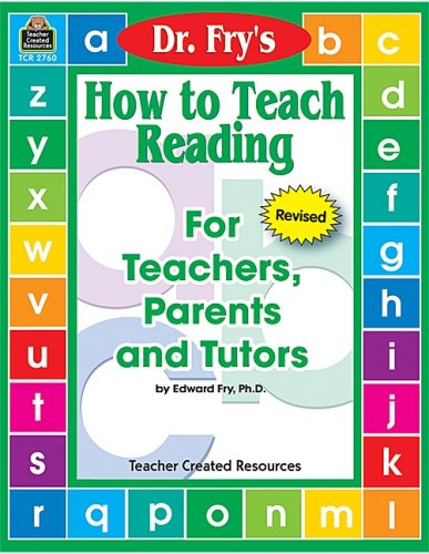 How to Teach Reading: For Teachers, Parents and Tutors Edward Fry