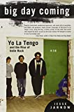 "Jesse Jarnow, ""Big Day Coming: Yo La Tengo and the Rise of Indie Rock"" (Gotham Books, 2012)"