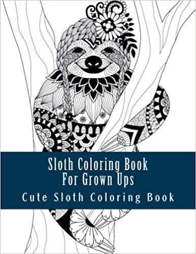 sloth coloring book for grown ups large print sloth one sided sloth coloring book for grownups men women and youths relaxing sloth designs patterns sloth sloths coloring book for grown ups