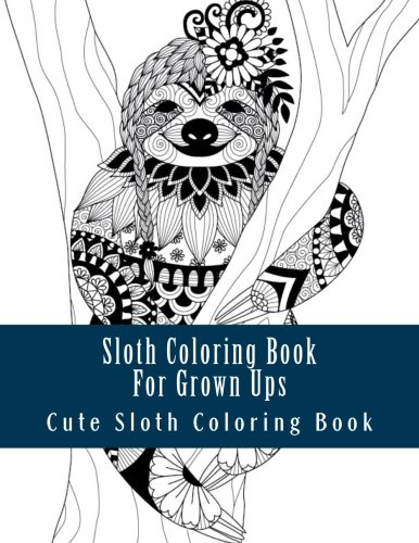 Sloth Coloring Book For Grown Ups: Large Print Sloth One Sided Sloth Coloring Book For Grownups, Men, Women And Youths Relaxing Sloth Designs &Amp; Patterns (Sloth, Sloths, Coloring Book For Grown Ups) -