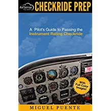 Checkride Prep: A Pilot's Guide to Passing the Instrument Rating Checkride (Airplane)