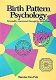 Birth Pattern Psychology, Tamise Van Pelt, 0914918338