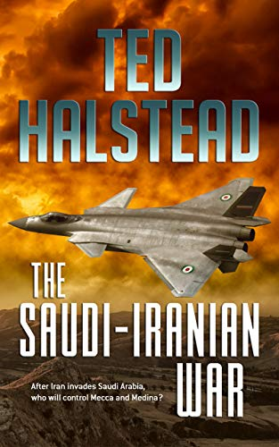The Saudi-Iranian War (The Russian Agents Book 2) by [Halstead, Ted]