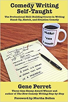Comedy Writing Self-Taught: The Professional Skill-Building Course in Writing Stand-Up, Sketch, and Situation Comedy