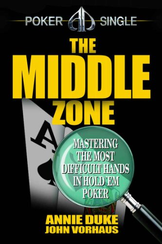 The Middle Zone: Mastering the Most Difficult Hands in Hold'em (Annie Duke Poker)