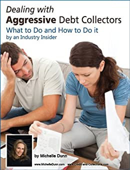 Dealing with Aggressive Debt Collectors What to do and how to do it by an industry insider by [Dunn, Michelle]