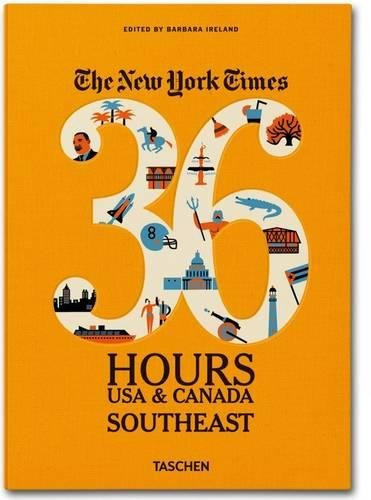 The NY Times. 36 Hours USA & Canada. Southeast (New York Times 36 Hours)